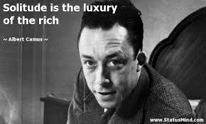 Albert Camus Quotes Extraordinary Solitude Is The Luxury Of The Rich StatusMind