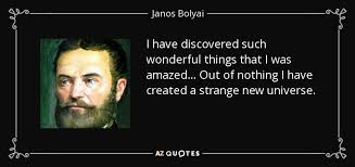Janos Bolyai quote: I have discovered such wonderful things that I was  amazed...