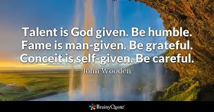 John Wooden Quotes Adorable Talent Is God Given Be Humble Fame Is Mangiven Be Grateful
