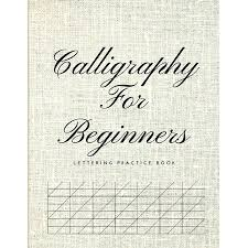 Calligraphy For Beginners Lettering Practice Book Graph Paper Useful For Mastering Modern Copperplate Calligraphy Spencerian Pens Lettering Practice