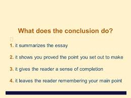 what does the conclusion do it summarizes the essay it  what does the conclusion do 1 it summarizes the essay 2
