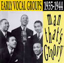 Man That's Groovy: Early Vocal Groups 1935-1944