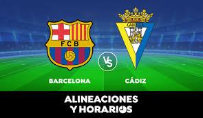 Barcelona - Cádiz : Horario, alineaciones y dónde ver el partido de la Liga  Santander en directo