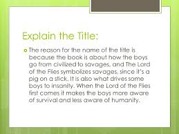 "lord of the flies"" william golding explain the title  the  explain the title  the reason for the of the title is because the"