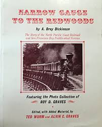 Amazon.com: Narrow Gauge to the Redwoods: The Story of the North Pacific  Coast-Railroad and San Francisco Bay Paddle Wheel Ferries (9780870460104):  A. Bray Dickinson, Roy Graves, Ted Wurm, Al Graves: Books