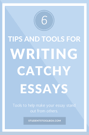 tips and tools for writing catchy essays students toolbox 10 tips and tools for writing catchy essays