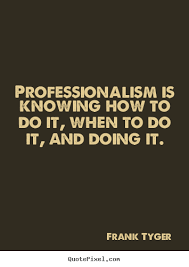 Professionalism Quotes New Frank Tyger Picture Quotes Professionalism Is Knowing How To Do It