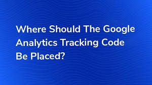 Where should the Google Analytics Tracking Code Be Placed?   Bounteous