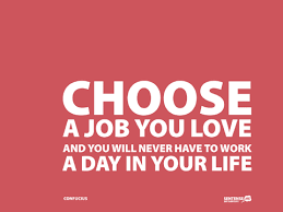 Find A Job You Love Quote Extraordinary Choose A Job You Love And You Will Never Have To Work A Day In Your