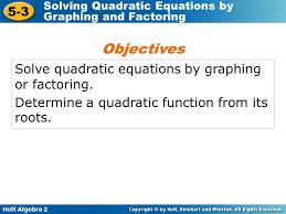 3 objectives solve quadratic equations by graphing or factoring