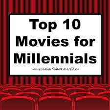 top movies for millennials top 10 movies for millennials