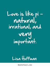 Natural Love Quotes QuotesaboutlifeLoveislikepinaturalirrationalandvery 16