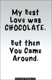 Chocolate Love Quotes Fascinating Best Cute Love Quotes For Him Plus And Since You Came I Have Someone