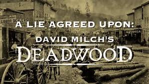 new video essay celebrates hbo s deadwood one of the greatest  new video essay celebrates hbo s deadwood one of the greatest dramas in american tv history open culture