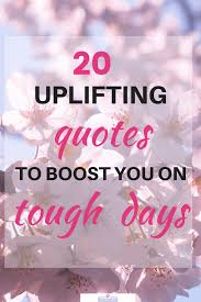 Uplifting Quotes Amazing 48 UPLIFTING QUOTES TO BOOST YOU IN TOUGH TIMES