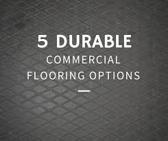 the 5 most durable commercial flooring options for high traffic areas blog
