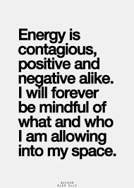 Negative Energy Quotes Fascinating Energy Is Contagious Positive And Negative Alike I Will Forever Be