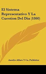 El Sistema Representativo y La Cuestion del Dia (1860) by Aurelio Alfaro y  Ca Publisher, Alfaro Y Ca Publisher, Aurelio Alfaro y Ca Publisher -  Amazon.ae