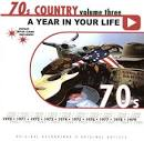 A Year in Your Life: 1970's Country, Vol. 3