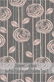 Diabetes Log Book For Pre Diabetes And Diabetes Type 1