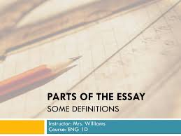 parts of the essay some definitions instructor mrs williams  1 parts of the essay some definitions instructor mrs williams course eng 1d