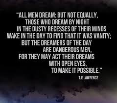 Te Lawrence Dream Quote Best Of But The Dreamers Of The Day Are Dangerous Men For They May Act