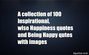 Quotes On Being Happy Unique A Collection Of 48 Inspirational Wise Happiness Quotes And Being