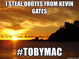 I Steal Quotes From Kevin Gates Tobymac Landscape Meme Generator