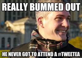 really bummed out he never got to attend a #Tweetea - White ... via Relatably.com
