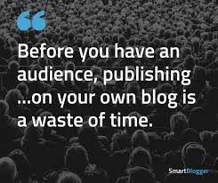 ways to be just another mediocre blogger nobody gives a crap  before you have an audience