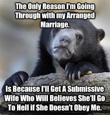 The Only Reason I'm Going Through with my Arranged Marriage. Is ... via Relatably.com