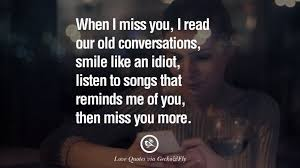 Love Quotes When I Miss You I Read Our Old Conversations Smile Amazing Old Love Quotes