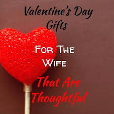 valentines gift for wife day gifts the that are thoughtful greatest guide ideas 2018 valentine philipp valentines gift