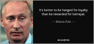 Quotes About Loyalty And Betrayal Stunning Vladimir Putin Quote It's Better To Be Hanged For Loyalty Than Be