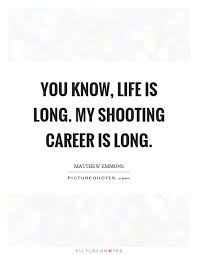 You Know Life Is Long My Shooting Career Is Long Picture Quotes Classy Shooting Quotes