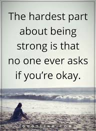 The Hardest Part About Being Strong Is That No One Ever Asks If You Delectable Quotes About Being Strong