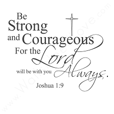 Be Strong And Courageous Quotes Best Be Strong And Courageous For The Lord Always Will Be With You Life