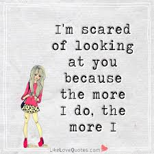 Scared To Fall In Love Quotes Awesome I'm Scared Of Looking At You Because LikeLoveQuotes