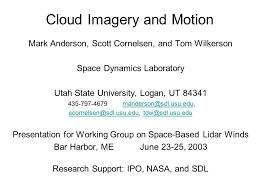 Cloud Imagery and Motion Mark Anderson, Scott Cornelsen, and Tom Wilkerson  Space Dynamics Laboratory Utah State University, Logan, UT ppt download