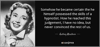 skills possessed audrey meadows quote somehow he became certain the he himself