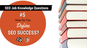 Interview Questions About Success Seo Knowledge Interview Questions How Do You Define Seo Success