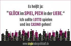 Spruch Glück Im Spiel Pech In Der Liebe Single In Der Großstadt