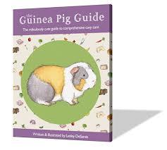 The Guinea Pig Guide Cutely Comprehensive Guinea Pig Care