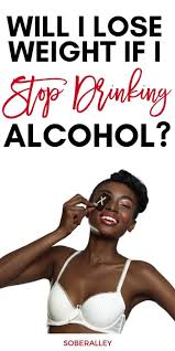 find out if you will lose weight with you stop drinking alcohol quitting drinking alcohol will reduce calories give you more energy to work out