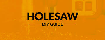 The Hole Saw Diy Guide To The Perfect Drilling Technique