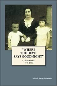"""Where The Devil Says Goodnight"""": Exile to Siberia, 1940-1946:  Starza-Miniszewska, Alfreda, Smith, Daniel Starza: 9781495228520:  Amazon.com: Books"""