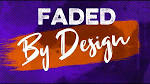 Faded by Design