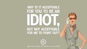 Quotes About Idiots And Sarcastic Sayings For Tagging Idiots And