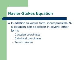 31 navier stokes equation in addition to vector form incompressible n s equation can be written in several other forms cartesian coordinates