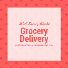 groceries at disney world garden grocer vs amazon prime now